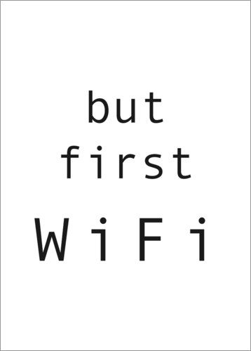 Premium-Poster But first WiFi