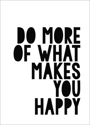 Premium-Poster Do more of what makes you happy