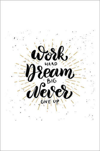 Premium-Poster Work hard, dream big, never give up