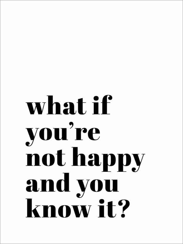 Premium-Poster What if you're not happy ... ?