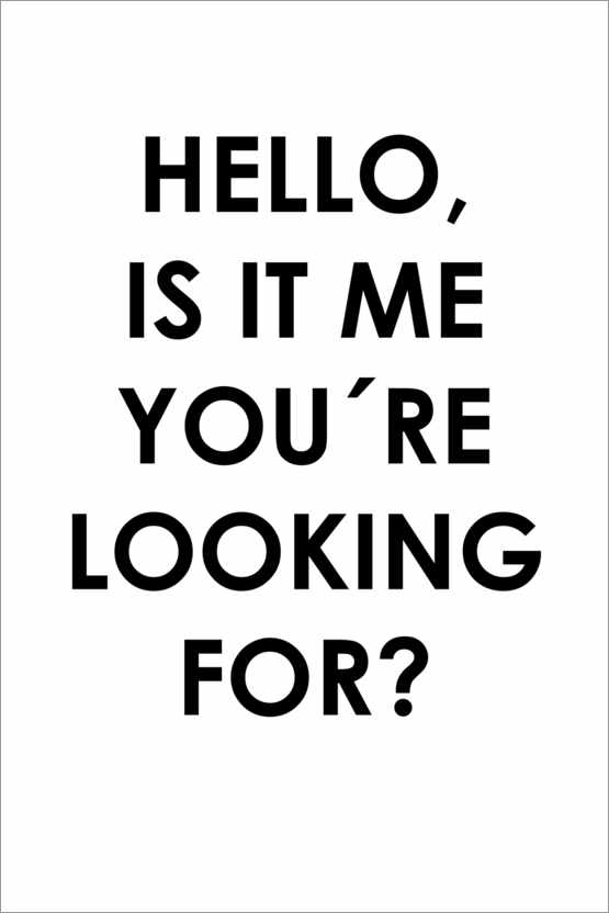 Premium-Poster Hello, is it me you're looking for?