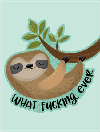 Alubild  Sloth says... What Fucking Ever - Cynthia Frenette