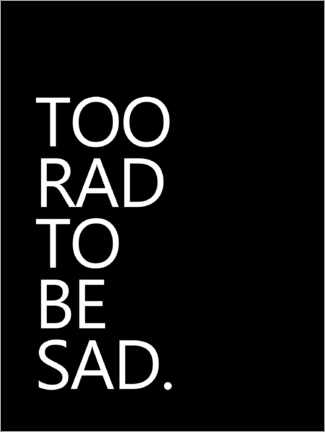 Premium-Poster  Too rad to be sad - Finlay and Noa