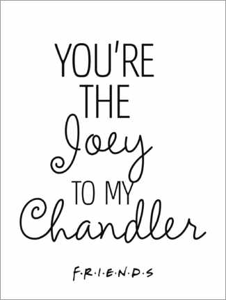 Premium-Poster  Friends quote - Joey to my Chandler