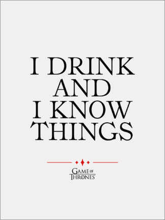 Premium-Poster  GOT Filmzitat - I drink and I know things