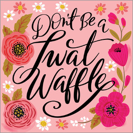 Cynthia Frenette - Dont Be A Twat Waffle