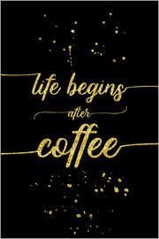 Melanie Viola - TEXT ART GOLD Life begins after coffee