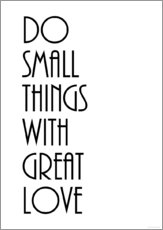 Gallery Print  DO SMALL THINGS WITH GREAT LOVE - Zeit-Raum-Kunstdrucke