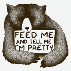 Gallery Print  Feed Me And Tell Me I'm Pretty Bear - Tobe Fonseca