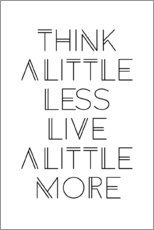 Gallery Print  Think less, live more - Ohkimiko