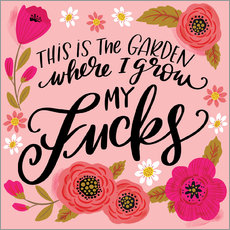 Wandsticker  This is the Garden Where I Grow My Fucks - Cynthia Frenette