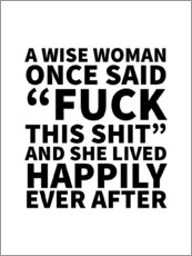 Wandsticker  A Wise Woman Once Said Fuck This Shit And She Lived Happily Ever After - Creative Angel
