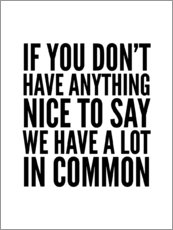 Gallery Print  If You Don't Have Anything Nice To Say We Have A Lot In Common - Creative Angel