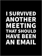 Gallery Print  I Survived Another Meeting That Should Have Been an Email - Creative Angel