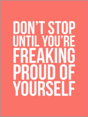 Premium-Poster Don't stop until you're freaking proud of yourself