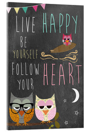 Acrylglas  Live Happy, be yourself, follow your heart - GreenNest