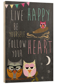 Holzbild  Live Happy, be yourself, follow your heart - GreenNest