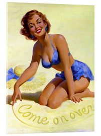 Acrylglas  Come On Over pinup - Art Frahm