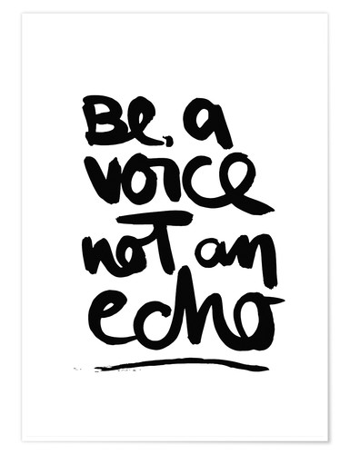 Premium-Poster be a voice not an echo