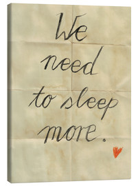 Leinwandbild  we need to sleep more - Sabrina Tibourtine