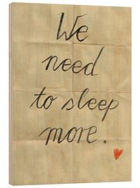 Holzbild  we need to sleep more - Sabrina Tibourtine