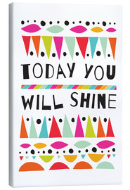 Leinwandbild  Today you will shine - Susan Claire