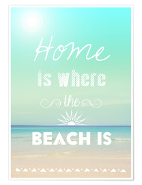 Premium-Poster Home is where the beach is