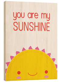 Holzbild  You are my sunshine - Kat Kalindi Cameron