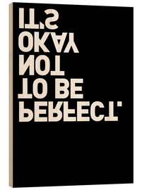 Holzbild  It's okay not to be perfect. - THE USUAL DESIGNERS