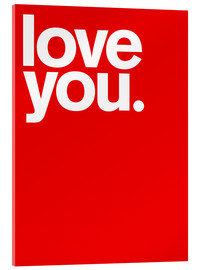 Acrylglasbild  Love you. - THE USUAL DESIGNERS