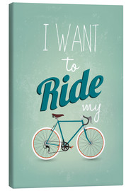 Leinwandbild  I want to ride my bike - Typobox