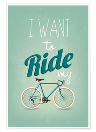 Premium-Poster  I want to ride my bike - Typobox