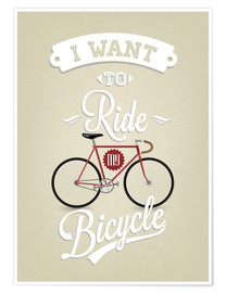 Premium-Poster  I want to ride my bicycle - Typobox