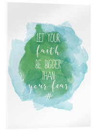Acrylglasbild  Let your faith be bigger than your fear - Typobox
