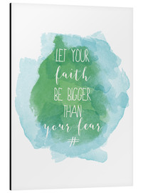 Alu-Dibond  Let your faith be bigger than your fear - Typobox