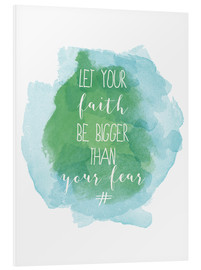 Hartschaumbild  Let your faith be bigger than your fear - Typobox