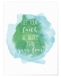 Premium-Poster  Let your faith be bigger than your fear - Typobox
