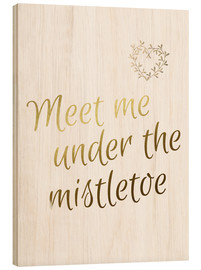Holzbild  Meet Me Under The Mistletoe - Triff mich unterm Mistelzweig - Finlay and Noa
