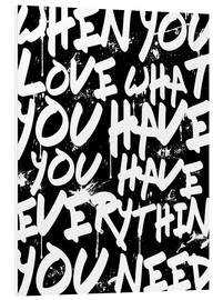 Hartschaumbild  TEXTART - When you love what you have you have everything you need - Typo - HDMI2K