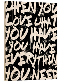Holzbild  TEXTART - When you love what you have you have everything you need - Typo - HDMI2K