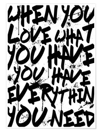 Premium-Poster TEXTART - When you love what you have you have everything you need - Typo