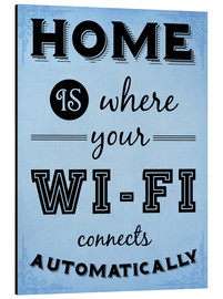 Alu-Dibond  Home is where your WIFI connects automatically - Textart Typo Text - HDMI2K