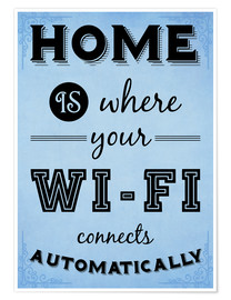 Premium-Poster Home is where your Wi-Fi connects automatically