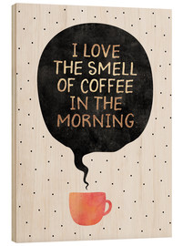 Holzbild  I love the smell of coffee in the morning - Elisabeth Fredriksson
