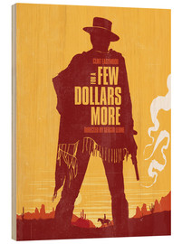 Holzbild  For a few dollars more (englisch) - Golden Planet Prints