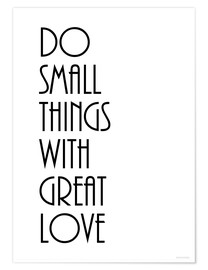 Poster  DO SMALL THINGS WITH GREAT LOVE - Zeit-Raum-Kunstdrucke