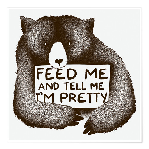 Premium-Poster Feed Me And Tell Me I'm Pretty Bear