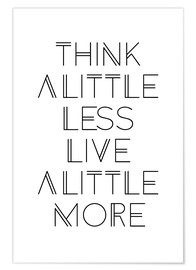 Premium-Poster Think less, live more