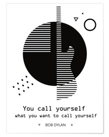 Premium-Poster You call yourself - Bob Dylan