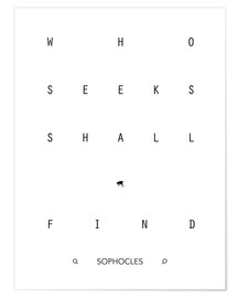 Poster  Who seeks shall find - Sophokles - dear dear